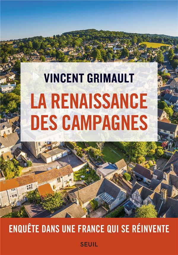 LA RENAISSANCE DES CAMPAGNES  -  ENQUETE DANS UNE FRANCE QUI SE REINVENTE GRIMAULT, VINCENT SEUIL