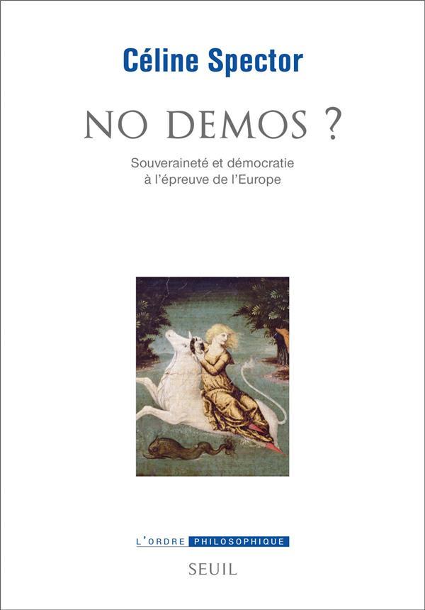 NO DEMOS ? SOUVERAINETE ET DEMOCRATIE A L'EPREUVE DE L'EUROPE