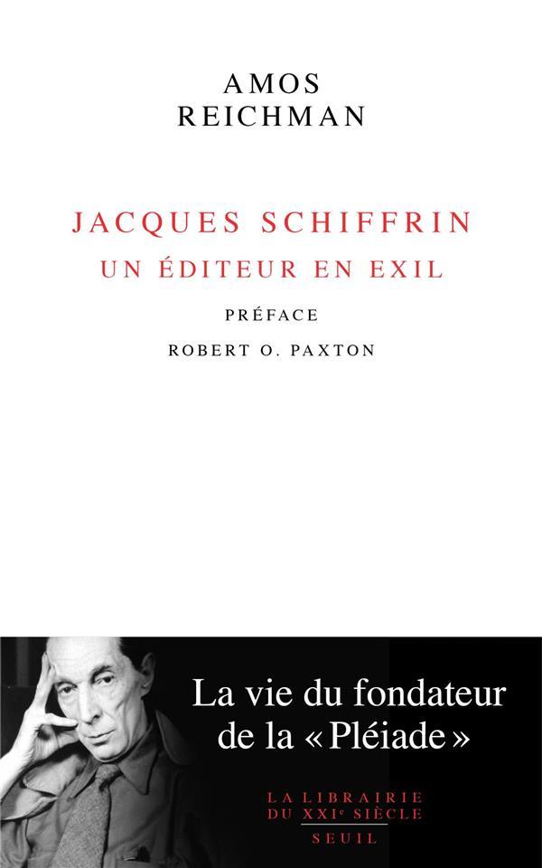 JACQUES SCHIFFRIN, UN EDITEUR EN EXIL : LA VIE DU FONDATEUR DE LA PLEIADE