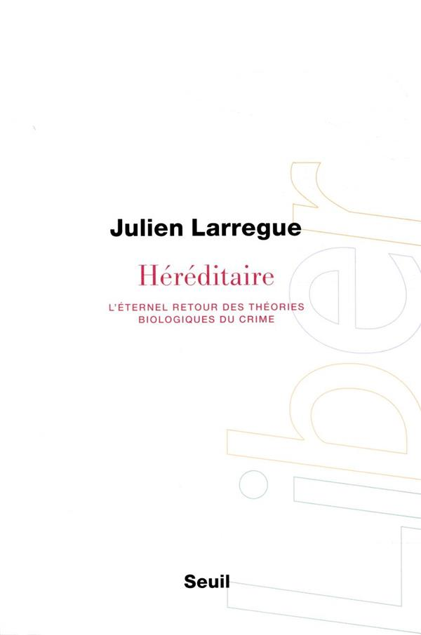 HEREDITAIRE  -  L'ETERNEL RETOUR DES THEORIES BIOLOGIQUES DU CRIME