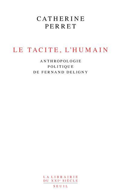 LE TACITE, L'HUMAIN : ANTHROPOLOGIE POLITIQUE DE FERNAND DELIGNY