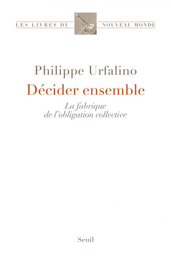 DECIDER ENSEMBLE  -  LA FABRIQUE DE L'OBLIGATION COLLECTIVE