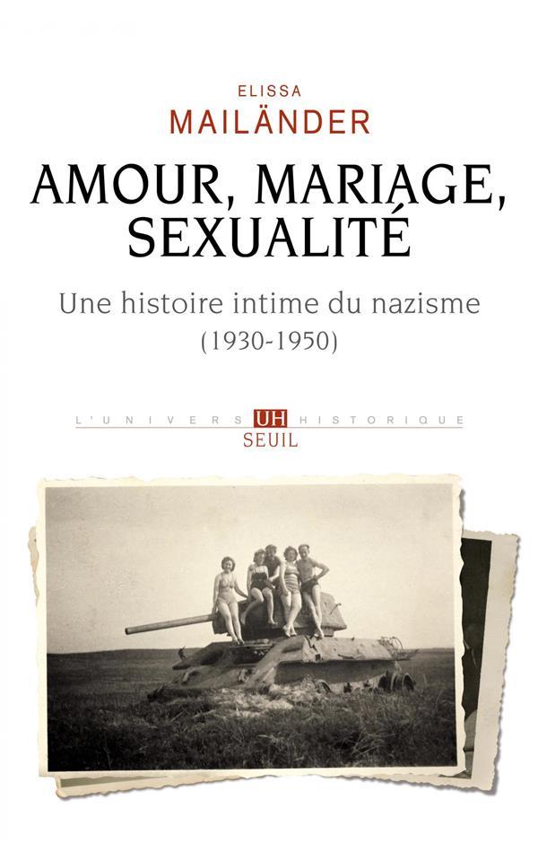 AMOUR, MARIAGE, SEXUALITE : UNE HISTOIRE INTIME DU NAZISME (1930-1950)