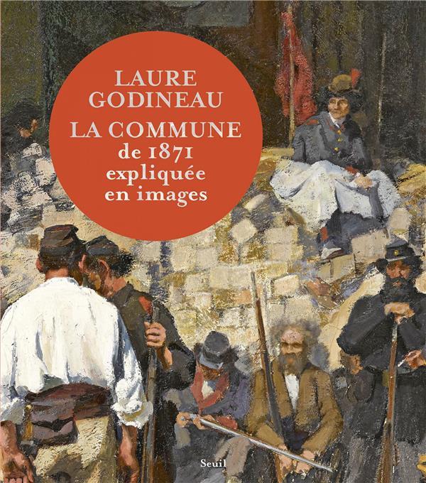 LA COMMUNE DE 1871 EXPLIQUEE EN IMAGES GODINEAU, LAURE SEUIL