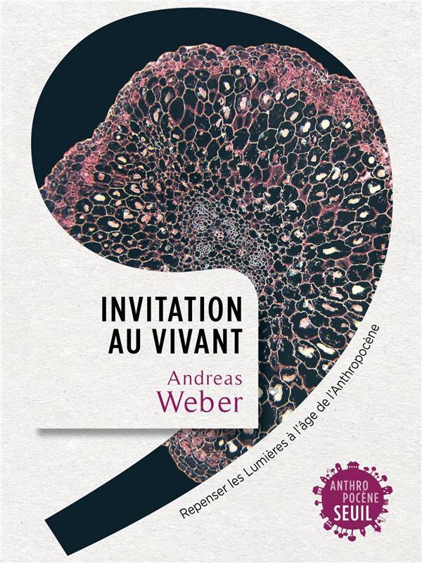 INVITATION AU VIVANT : REPENSER LES LUMIERES A L'AGE DE L'ANTHROPOCENE WEBER ANDREAS SEUIL