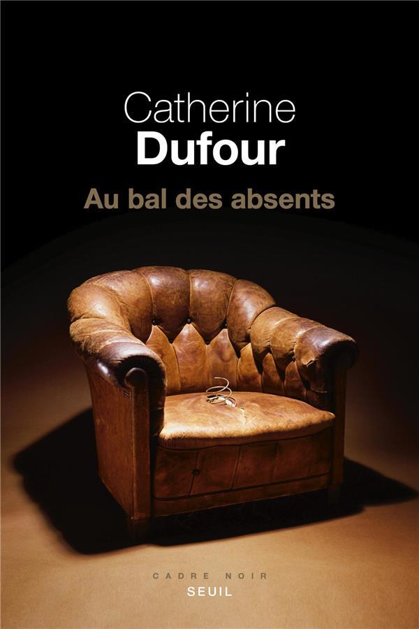 AU BAL DES ABSENTS DUFOUR CATHERINE SEUIL