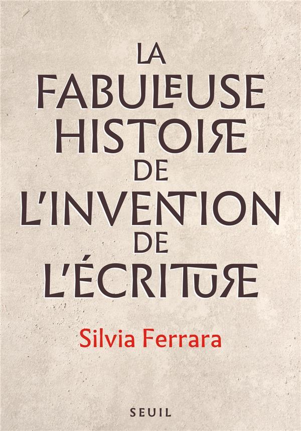 LA FABULEUSE HISTOIRE DE L-INVENTION DE L-ECRITURE