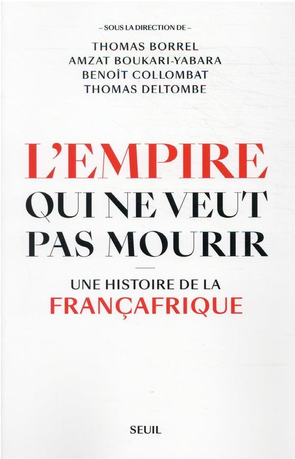 L'EMPIRE QUI NE VEUT PAS MOURIR : UNE HISTOIRE DE LA FRANCAFRIQUE