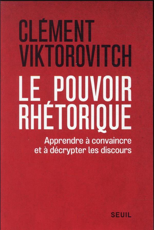 LE POUVOIR RHETORIQUE : APPRENDRE A CONVAINCRE ET A DECRYPTER LES DISCOURS
