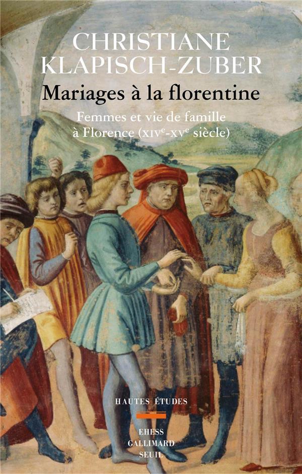 MARIAGES A LA FLORENTINE  -  FEMMES ET VIE DE FAMILLE A FLORENCE (XIVE-XVE SIECLE) KLAPISCH-ZUBER C. SEUIL
