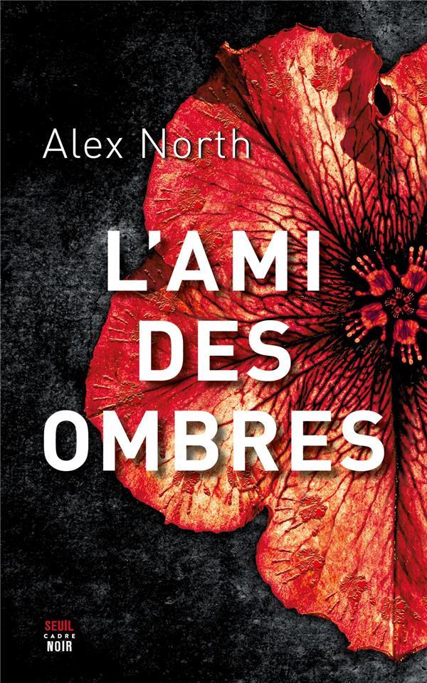 L'AMI DES OMBRES NORTH, ALEX SEUIL