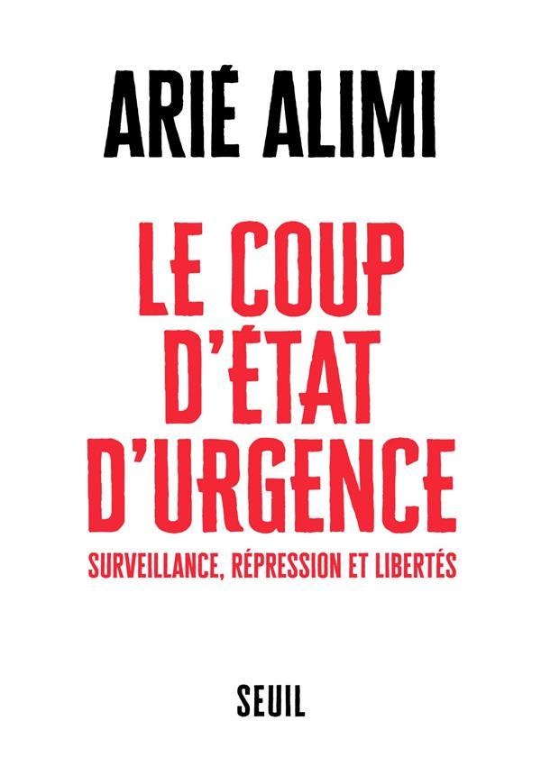 LE COUP D'ETAT D'URGENCE  -  SURVEILLANCE, REPRESSION ET LIBERTES