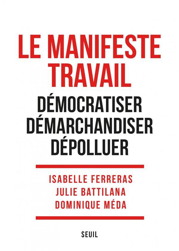 LE MANIFESTE TRAVAIL. DEMOCRATISER. DEMARCHANDISER. DEPOLLUER FERRERAS ISABELLE SEUIL