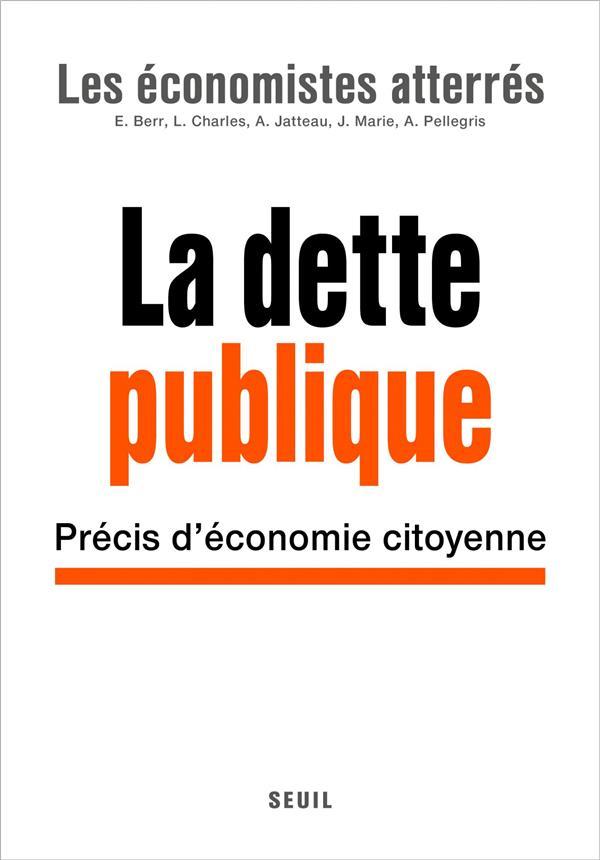 LA DETTE PUBLIQUE  -  PRECIS D'ECONOMIE CITOYENNE
