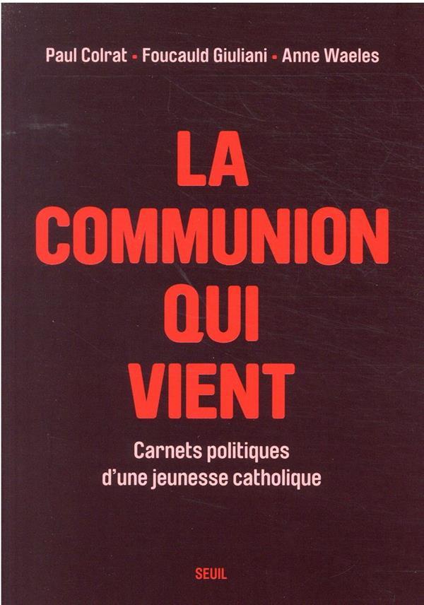 LA COMMUNION QUI VIENT - CARNETS POLITIQUES D-UNE JEUNESSE CATHOLIQUE