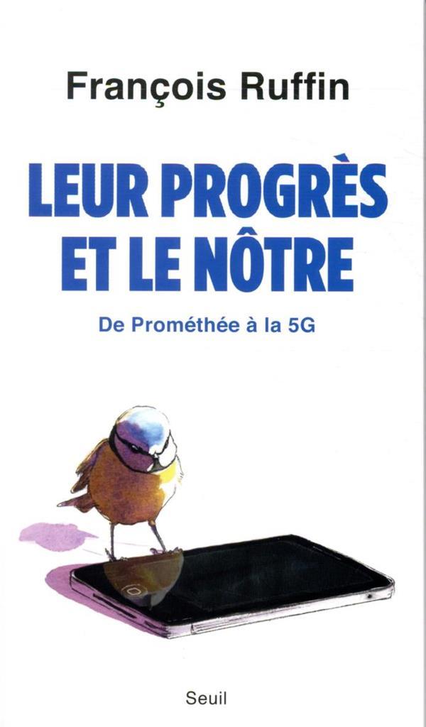 LEUR PROGRES ET LE NOTRE  -  DE PROMETHEE A LA 5G RUFFIN FRANCOIS SEUIL