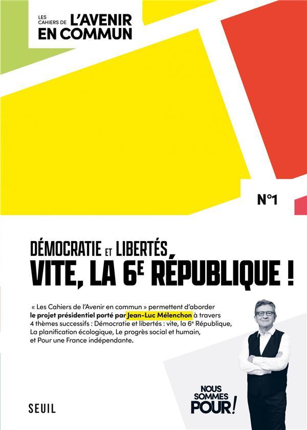 LES CAHIERS DE L'AVENIR EN COMMUN T.1  -  DEMOCRATIE ET LIBERTES : VITE, LA 6E REPUBLIQUE ! MELENCHON JEAN-LUC SEUIL
