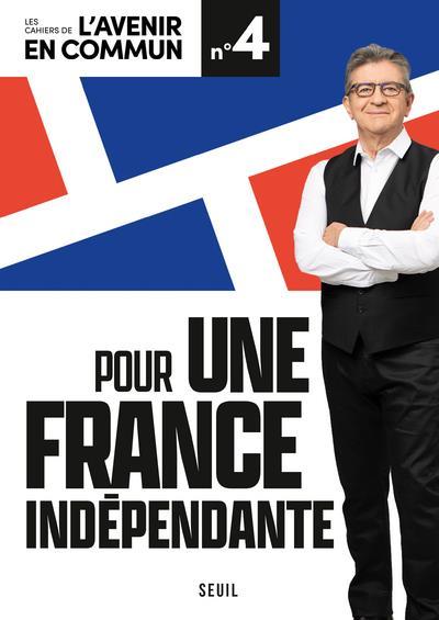 LES CAHIERS DE L'AVENIR EN COMMUN T.4  -  POUR UNE FRANCE INDEPENDANTE MELENCHON, JEAN-LUC SEUIL