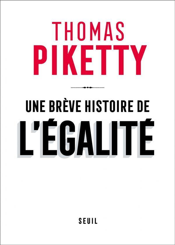 UNE BREVE HISTOIRE DE L'EGALITE PIKETTY, THOMAS SEUIL