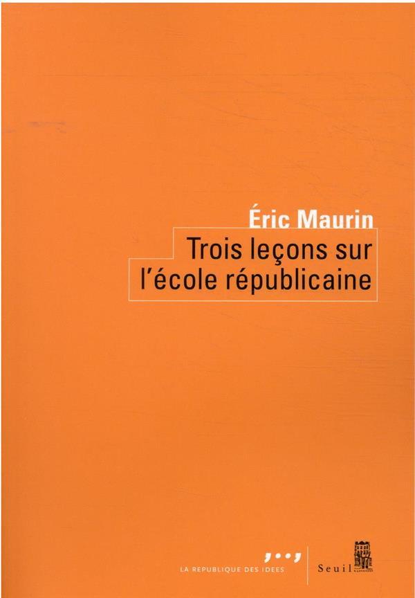 TROIS LECONS SUR L'ECOLE REPUBLICAINE MAURIN, ERIC SEUIL