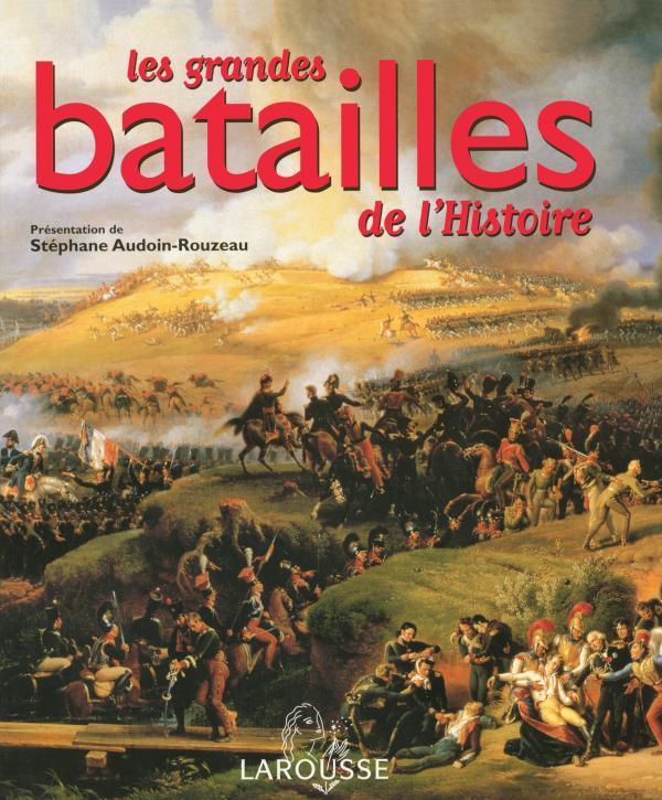 LES GRANDES BATAILLES DE L'HISTOIRE AUDOIN-ROUZEAU S. LAROUSSE