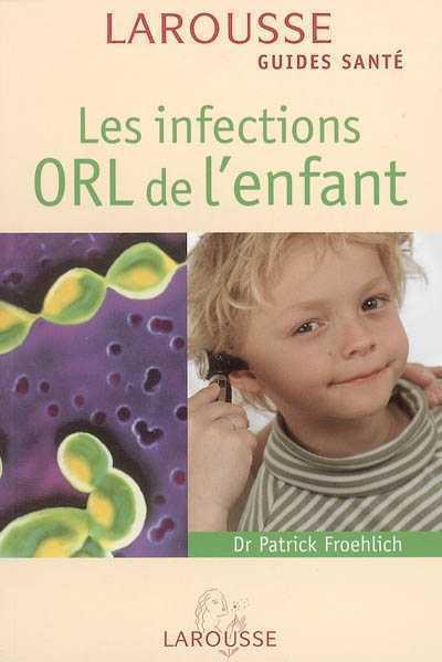 LES INFECTIONS ORL DE L'ENFANT DR FROEHLICH-P LAROUSSE