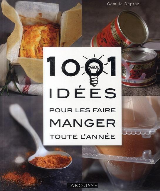 1001 IDEES POUR LES FAIRE MANGER TOUTE L'ANNEE DEPRAZ CAMILLE LAROUSSE