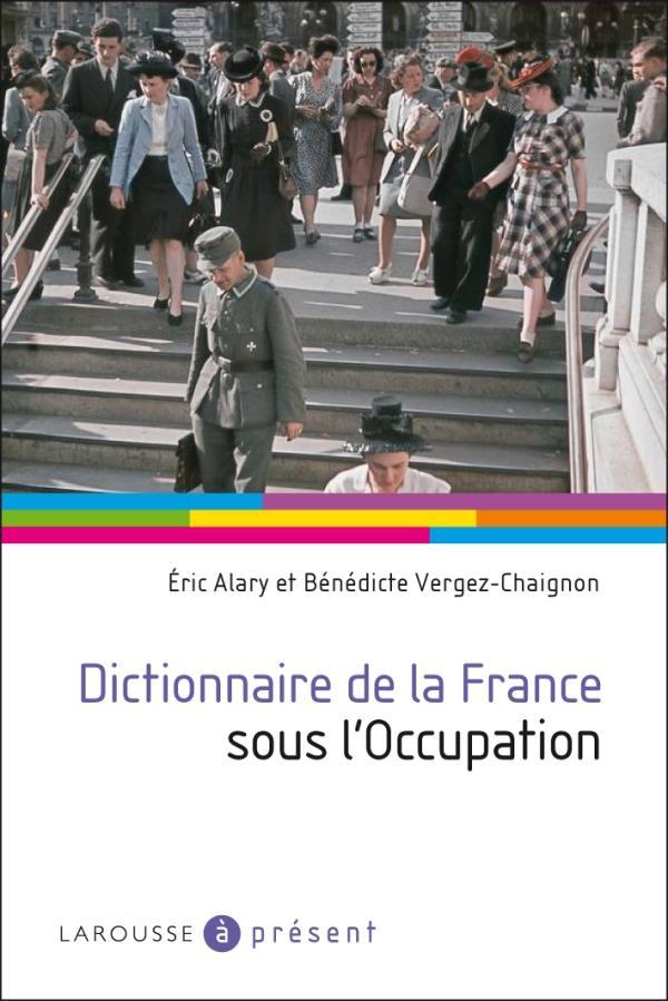 DICTIONNAIRE DE LA FRANCE SOUS L'OCCUPATION ALARY LAROUSSE