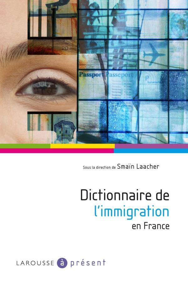 DICTIONNAIRE DE L'IMMIGRATION EN FRANCE LAACHER SMAIN LAROUSSE