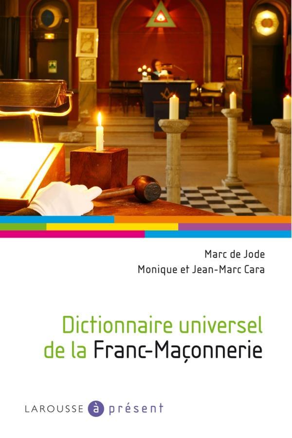 DICTIONNAIRE UNIVERSEL DE LA FRANC-MACONNERIE CARA/JODE LAROUSSE
