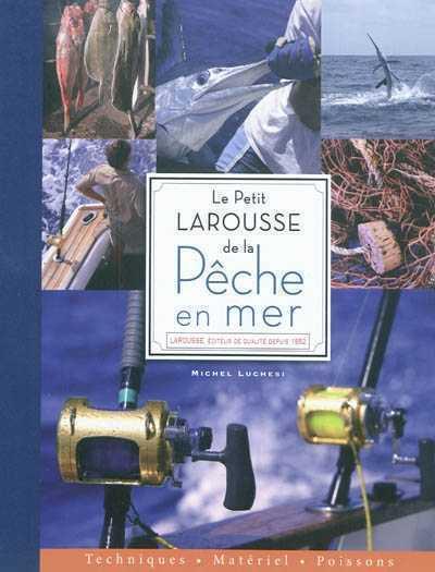 LE PETIT LAROUSSE DE LA PECHE EN MER LUCHESI MICHEL LAROUSSE