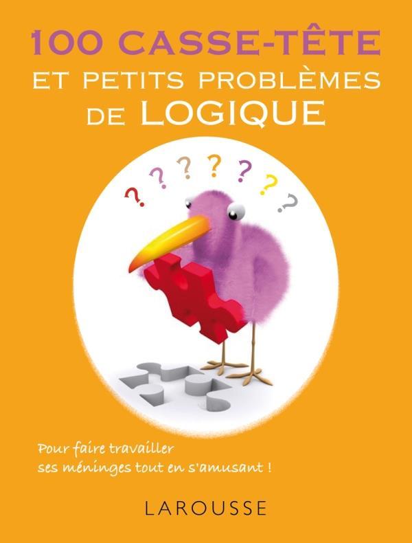 100 CASSE-TETE ET PETITS PROBLEMES DE LOGIQUE XXX LAROUSSE