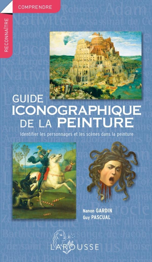 GUIDE ICONOGRAPHIQUE DE LA PEINTURE  -  IDENTIFIER LES PERSONNAGES ET LES SCENES DANS LA PEINTURE