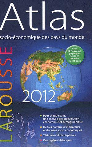 ATLAS SOCIO-ECONOMIQUE DES PAYS MONDE 2012 COLLECTIF LAROUSSE