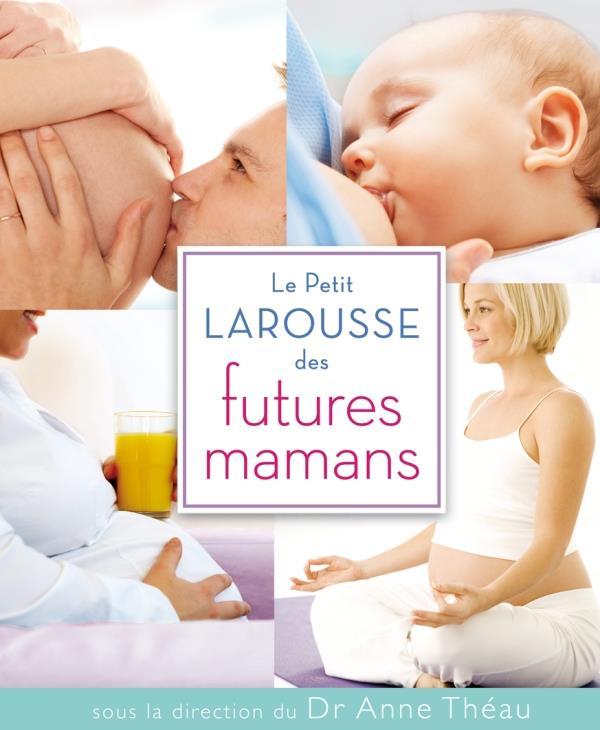 LE PETIT LAROUSSE DES FUTURES MAMANS THEAU ANNE LAROUSSE