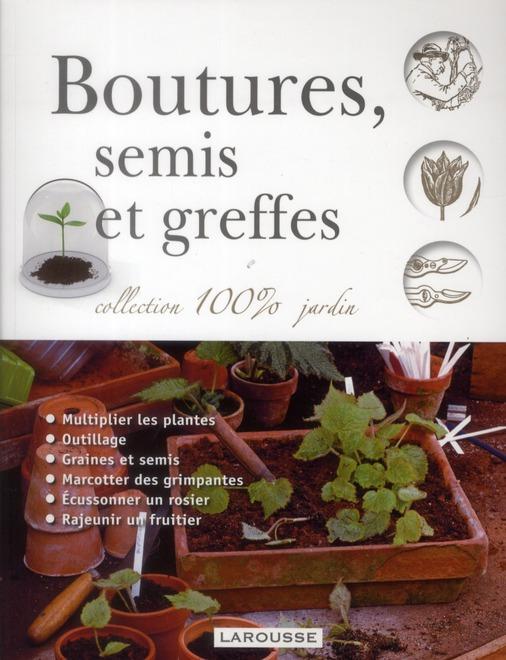 BOUTURES, SEMIS ET GREFFES (EDITION 2012) XXX LAROUSSE