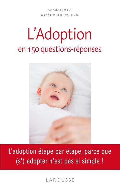 LE GUIDE DE L'ADOPTION EN 150 QUESTIONSREPONSES LEMARE/MUCKENSTURM Larousse