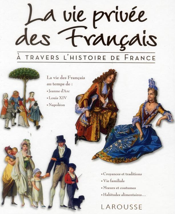 LA VIE PRIVEE DES FRANCAIS A TRAVERS L'HISTOIRE DE FRANCE TRASSARD FRANCOIS LAROUSSE