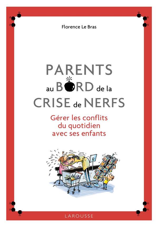 PARENTS AU BORD DE LA CRISE DE NERFS LE BRAS FLORENCE Larousse