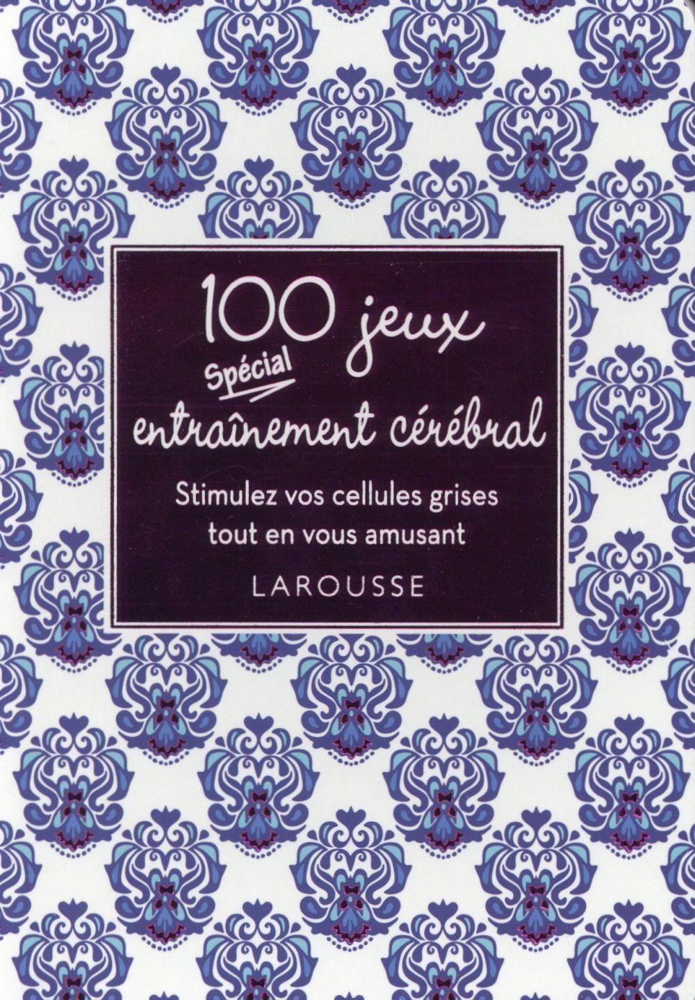 100 JEUX SPECIAL ENTRAINEMENT CEREBRAL XXX Larousse