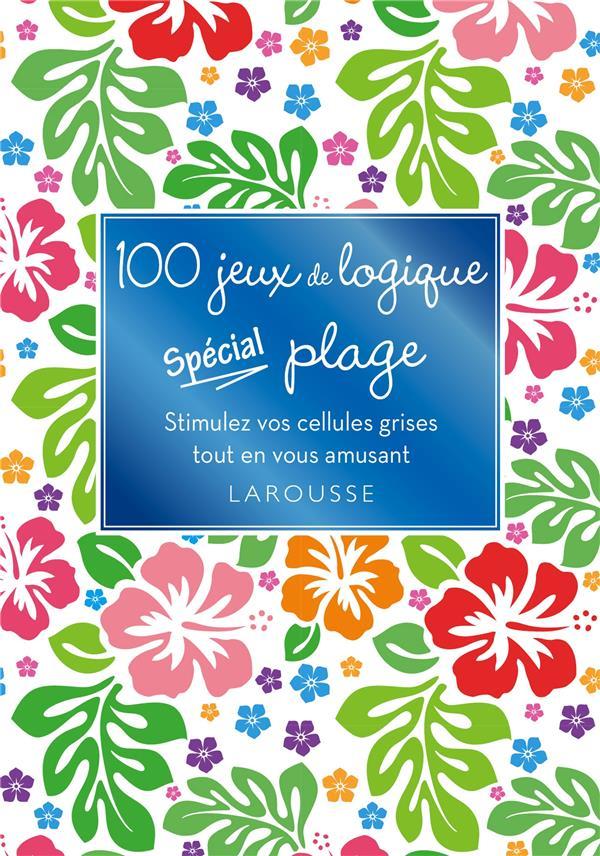 100 JEUX DE LOGIQUE  -  SPECIAL PLAGE XXX Larousse