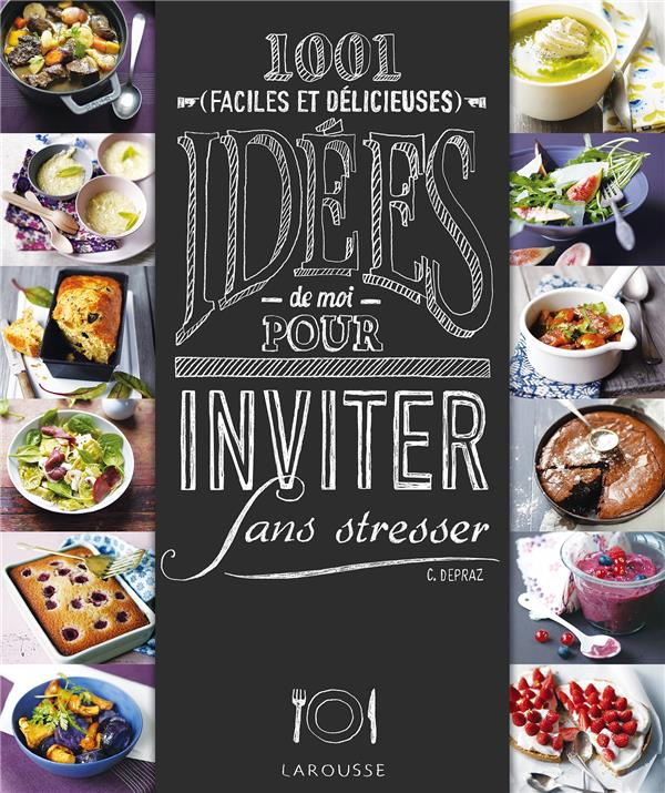 1001 IDEES POUR INVITER SANS STRESSER DEPRAZ/OLIVO Larousse