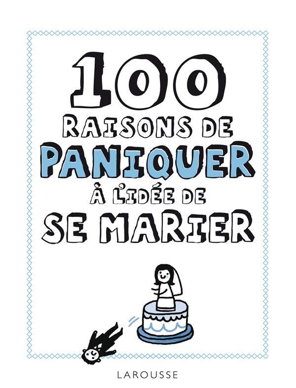100 RAISONS DE PANIQUER A L'IDEE DE SE MARIER XXX Larousse