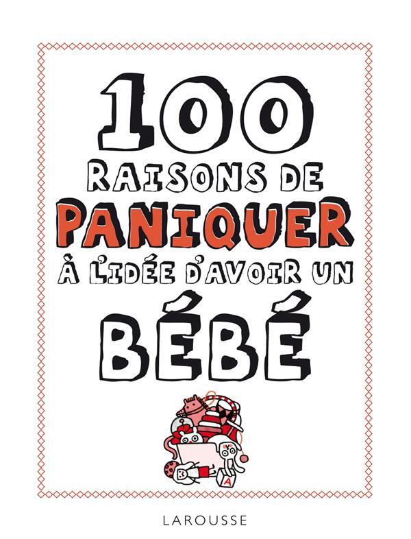 100 RAISONS DE PANIQUER A L'IDEE D'AVOIR UN BEBE