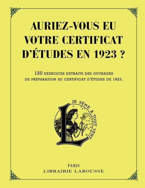 AURIEZ-VOUS EU VOTRE CERTIFICAT D'ETUDES EN 1923 ? XXX Larousse