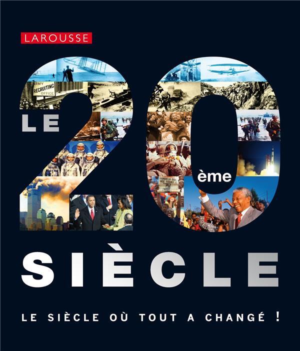 LE 20E SIECLE, LE SIECLE OU TOUT A CHANGE ! XXX Larousse
