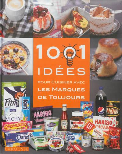 1001 IDEES POUR CUISINER LES MARQUES DE TOUJOURS XXX Larousse
