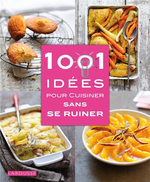 1001 IDEES POUR CUISINER SANS SE RUINER DEPRAZ/CARNET/BESSE Larousse