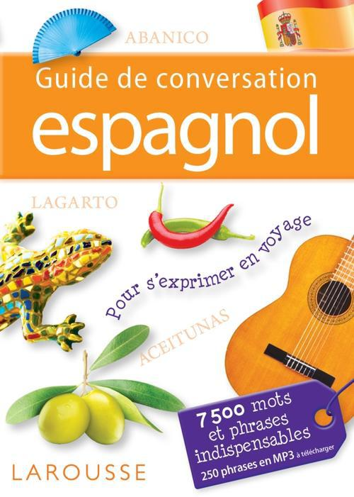GUIDE DE CONVERSATION ESPAGNOL XXX Larousse