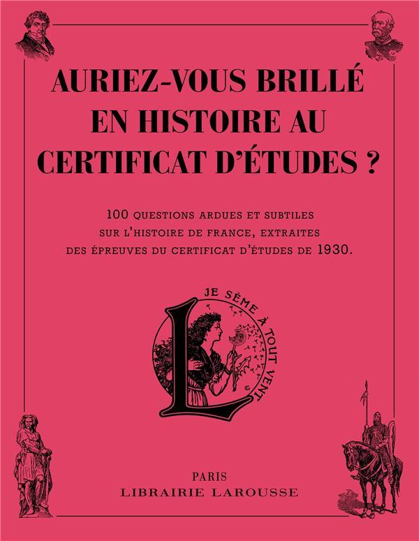 AURIEZ-VOUS BRILLE EN HISTOIRE AU CERTIFICAT D'ETUDES ? XXX Larousse